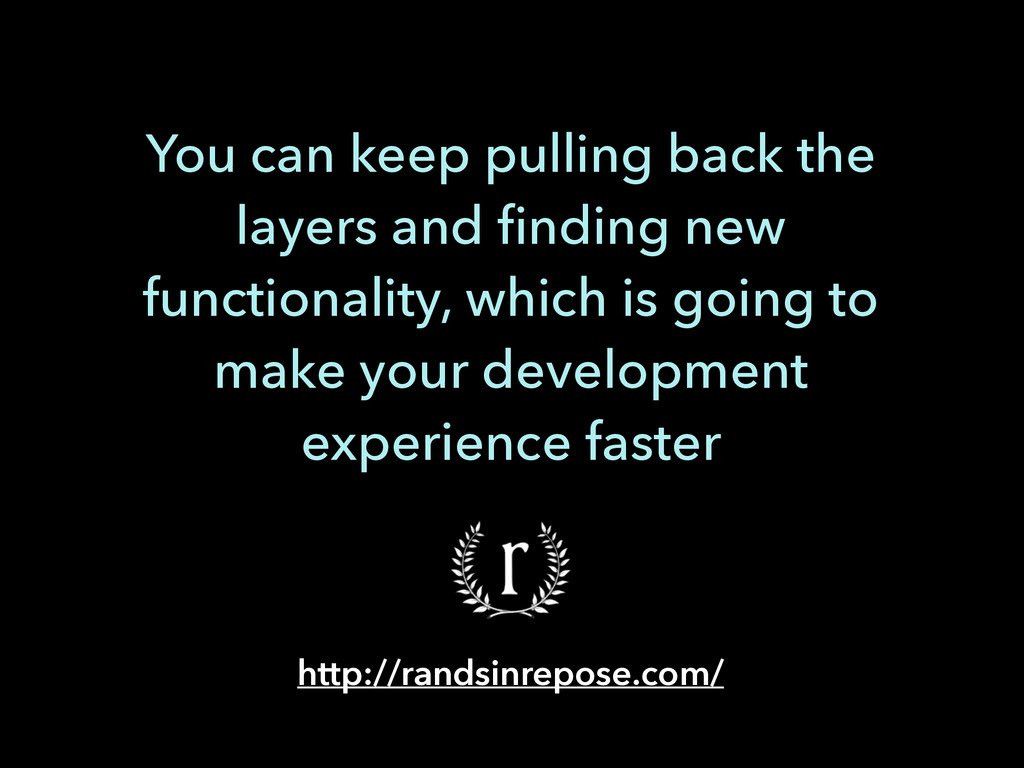 You can keep pulling back the layers and finding...