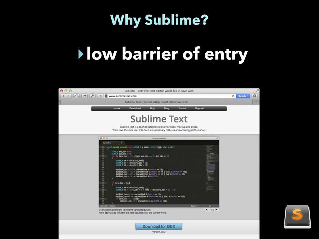 Why Sublime? ‣low barrier of entry