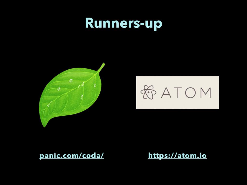 Runners-up panic.com/coda/ https://atom.io