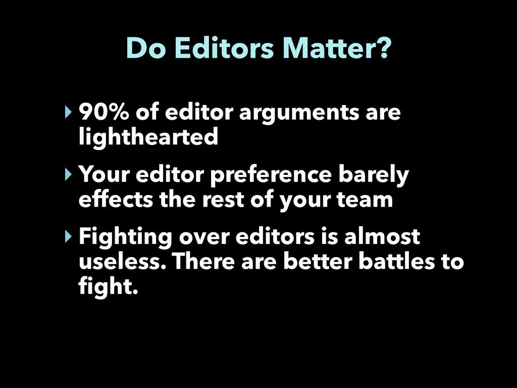 Do Editors Matter? ‣ 90% of editor arguments ar...