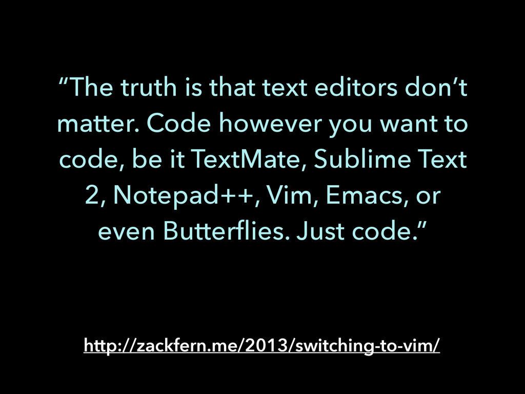 """The truth is that text editors don't matter. C..."