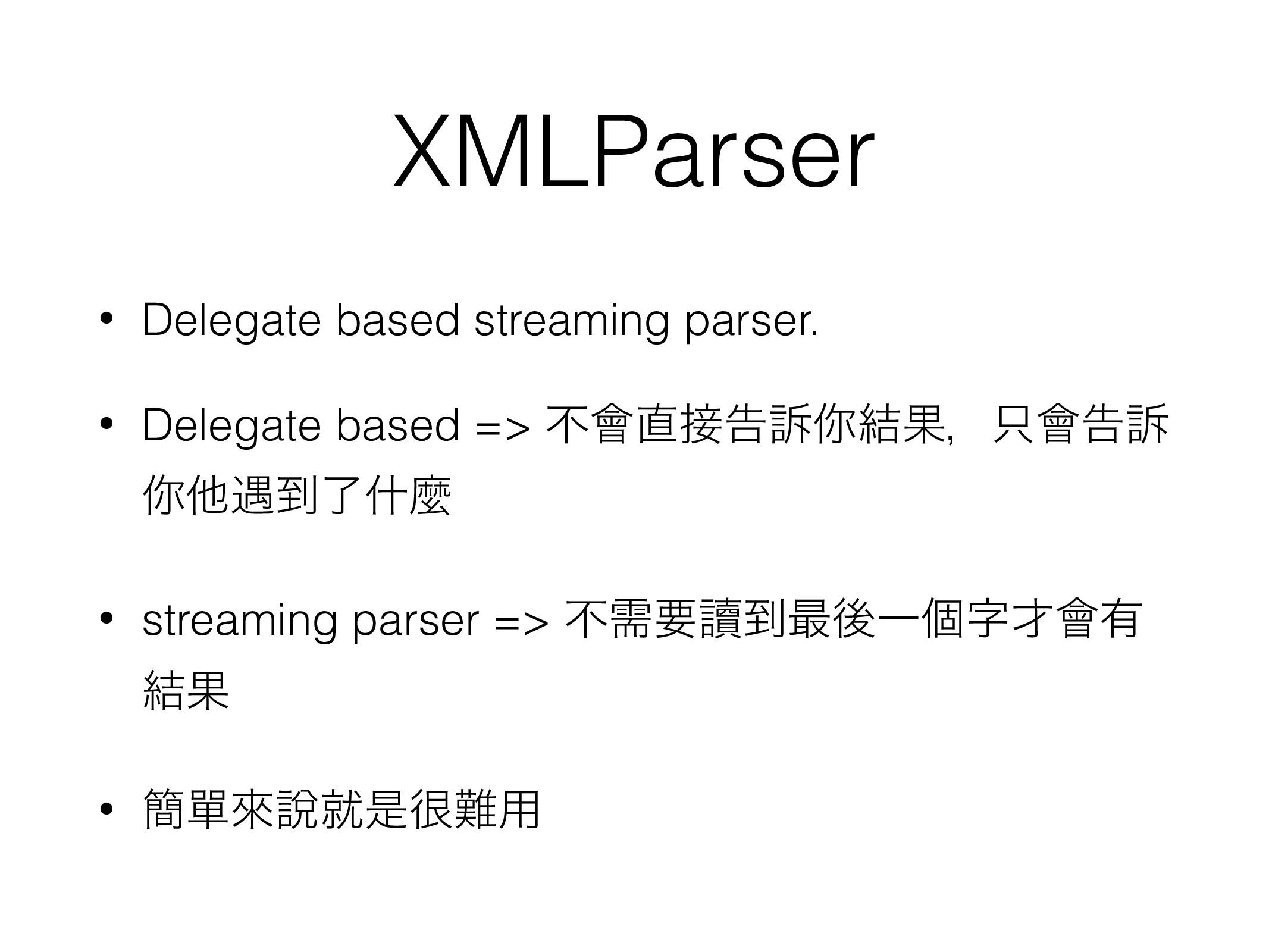XMLParser • Delegate based streaming parser. • ...