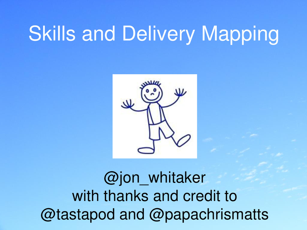 Skills and Delivery Mapping @jon_whitaker with ...