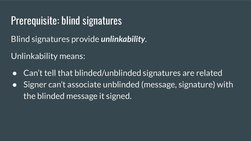 Prerequisite: blind signatures Blind signatures...
