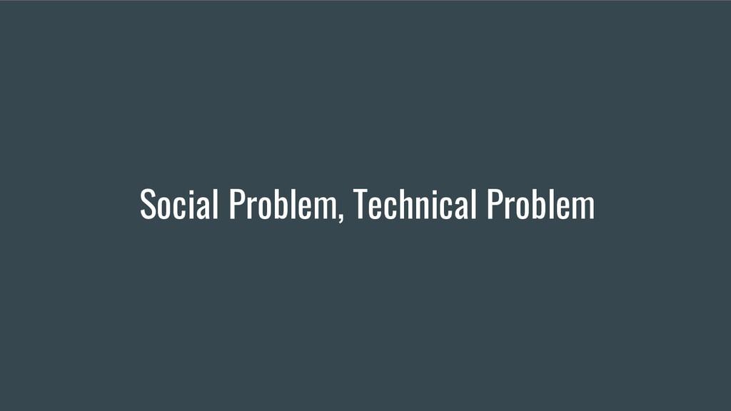Social Problem, Technical Problem