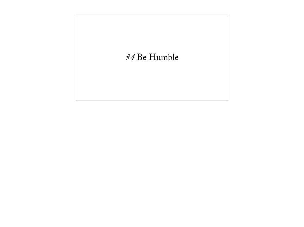 #4 Be Humble
