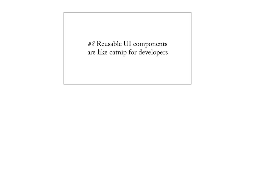 #8 Reusable UI components are like catnip for d...
