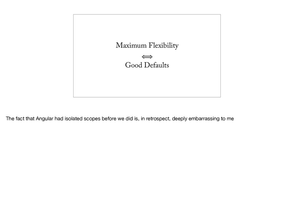 Maximum Flexibility ⟺ Good Defaults The fact th...