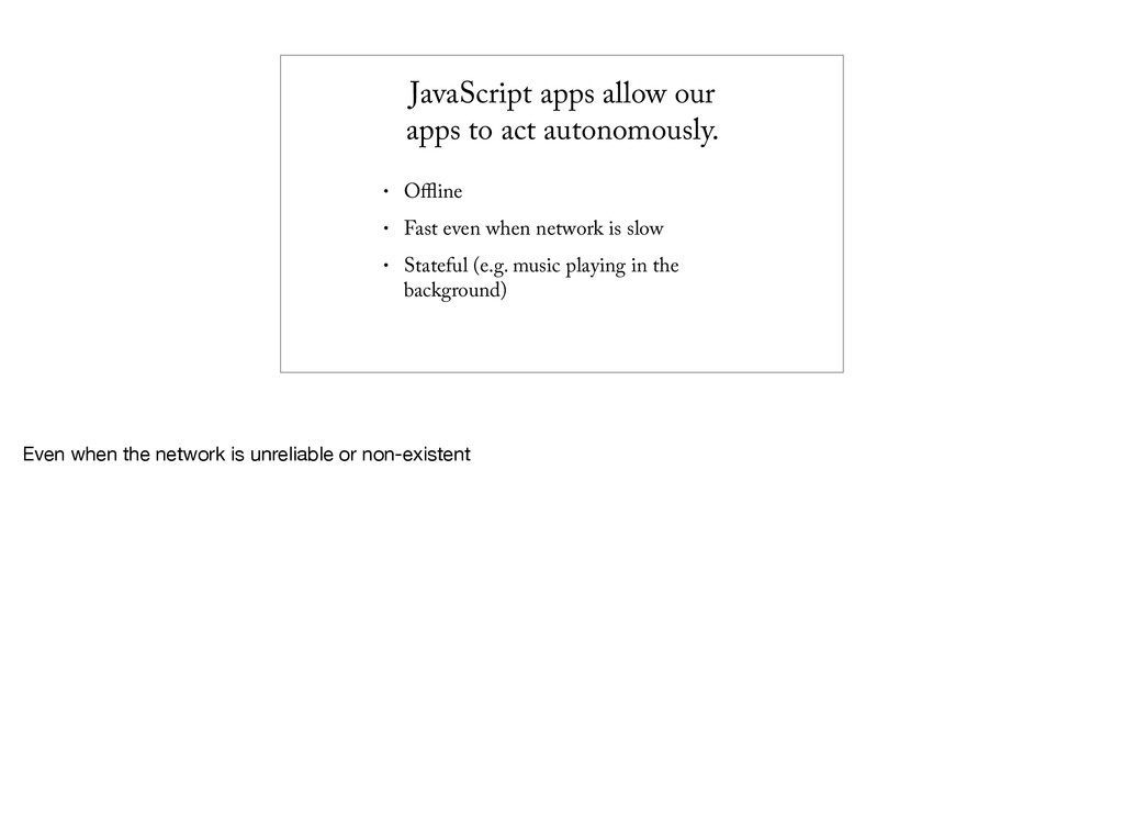 JavaScript apps allow our apps to act autonomou...
