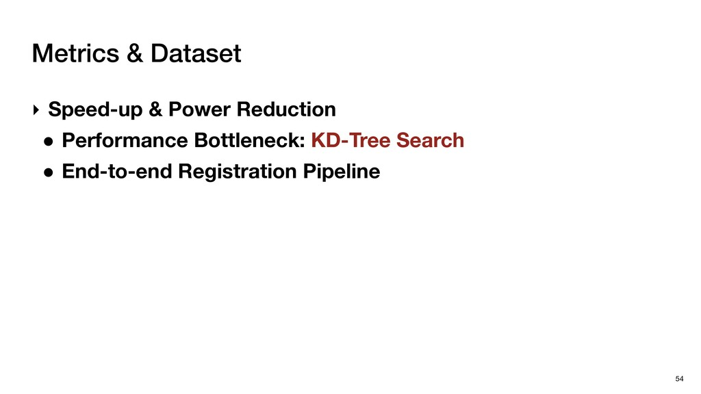 Metrics & Dataset 54 ‣ Speed-up & Power Reducti...