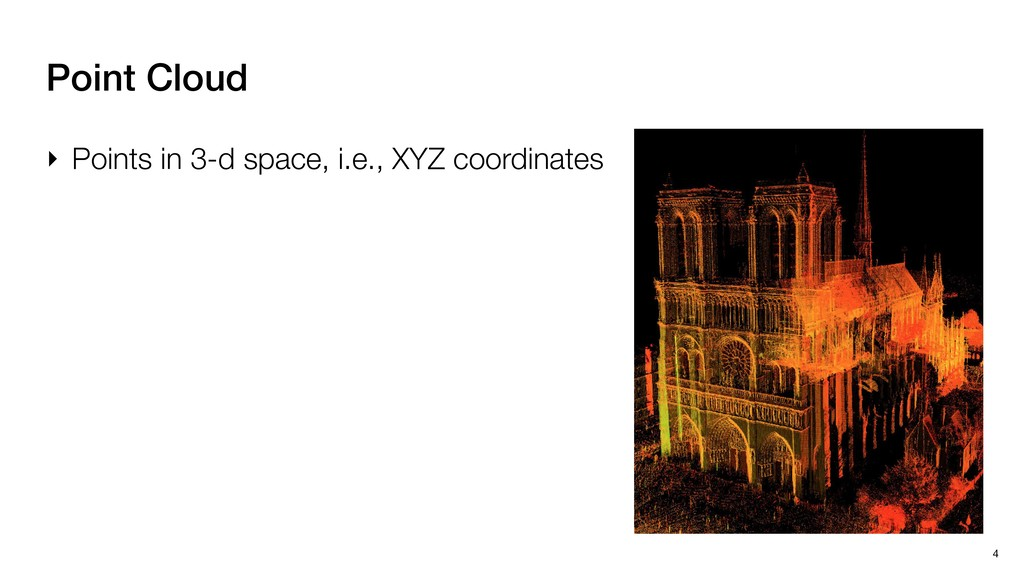 4 Point Cloud ‣ Points in 3-d space, i.e., XYZ ...