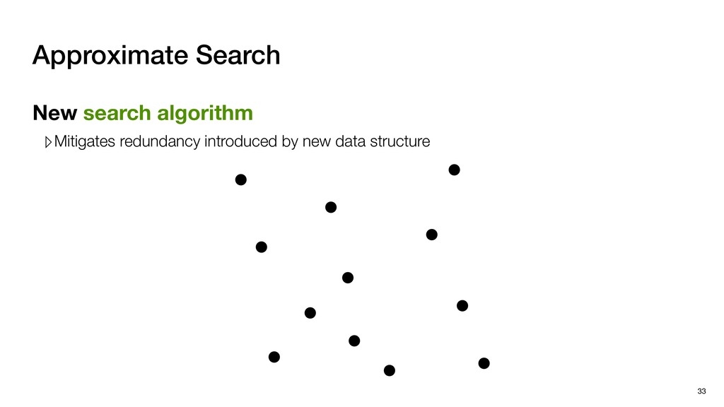 Approximate Search New search algorithm ▹Mitiga...