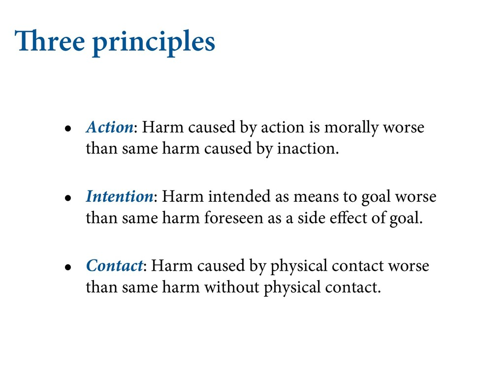 Three principles • Action: Harm caused by actio...