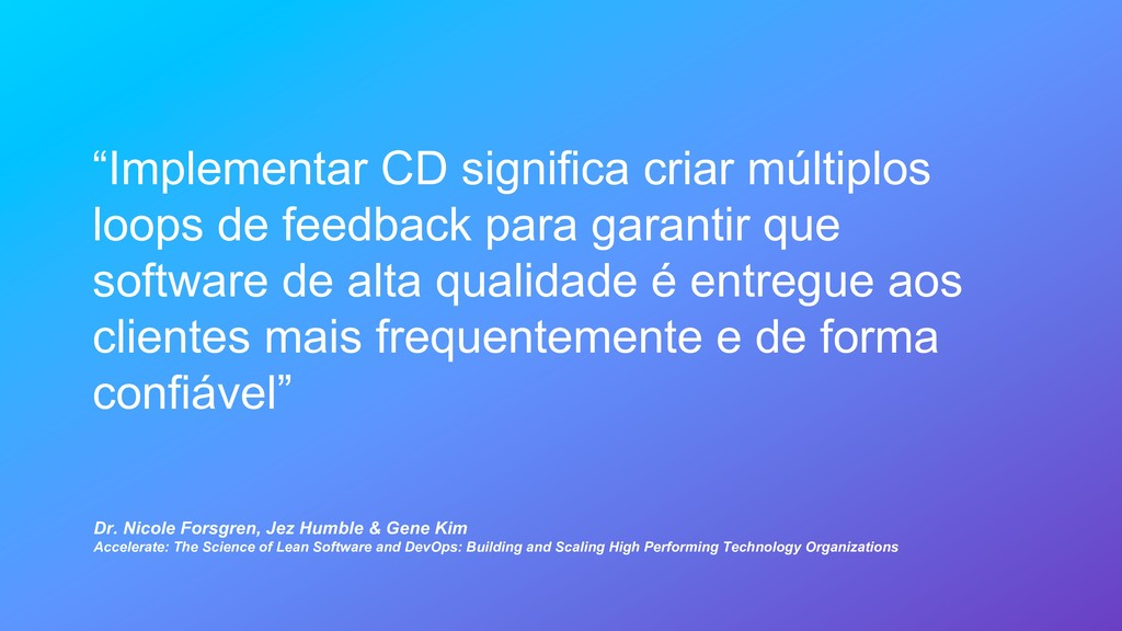 """Implementar CD significa criar múltiplos loops..."