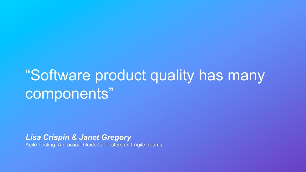 """""""Software product quality has many components"""" ..."""