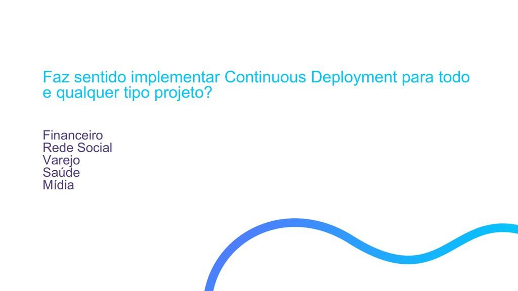 Faz sentido implementar Continuous Deployment p...