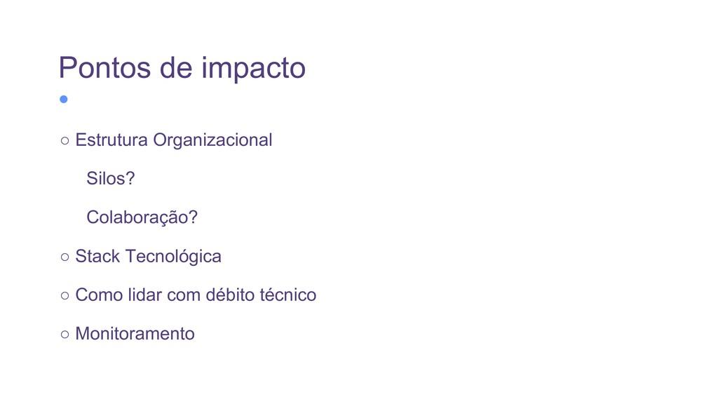 Pontos de impacto ○Estrutura Organizacional Si...