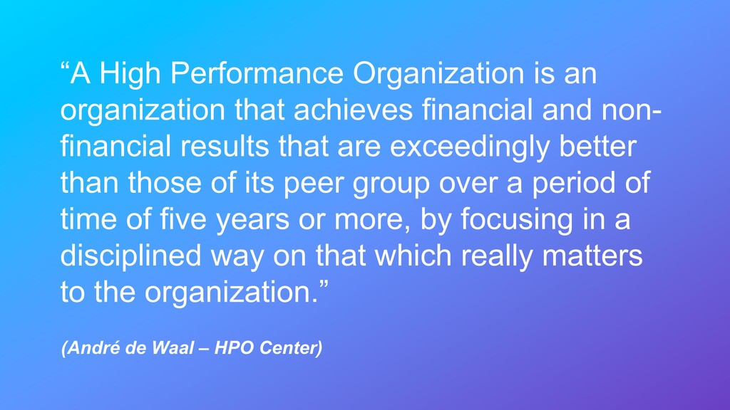 """A High Performance Organization is an organiza..."