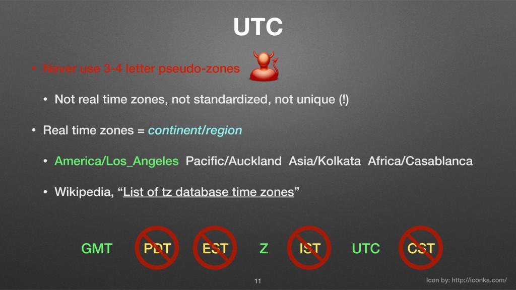 UTC • Never use 3-4 letter pseudo-zones • Not r...
