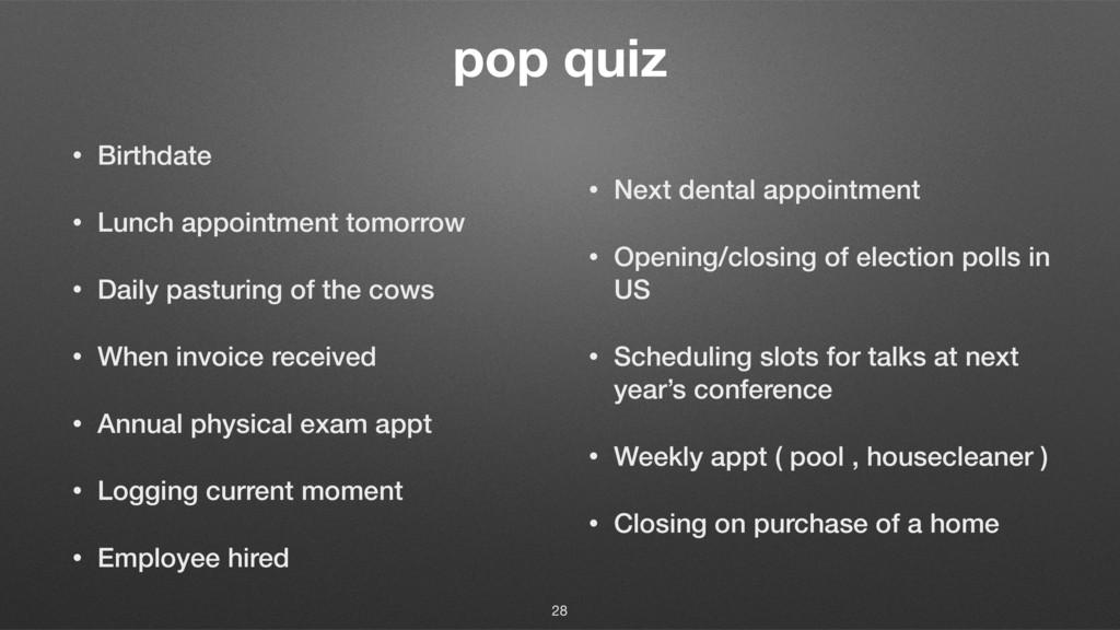 pop quiz • Birthdate • Lunch appointment tomorr...