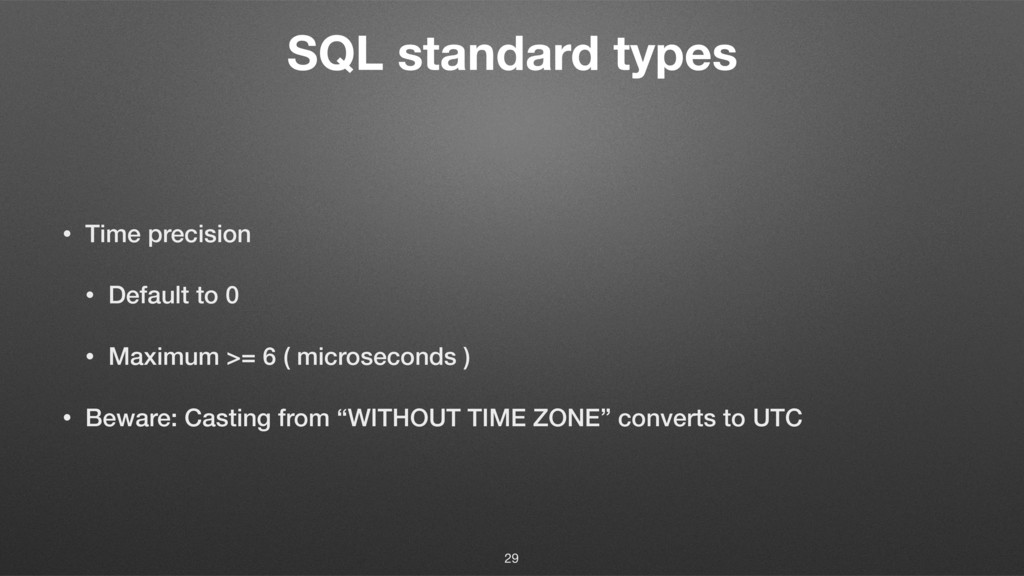 SQL standard types • Time precision • Default t...