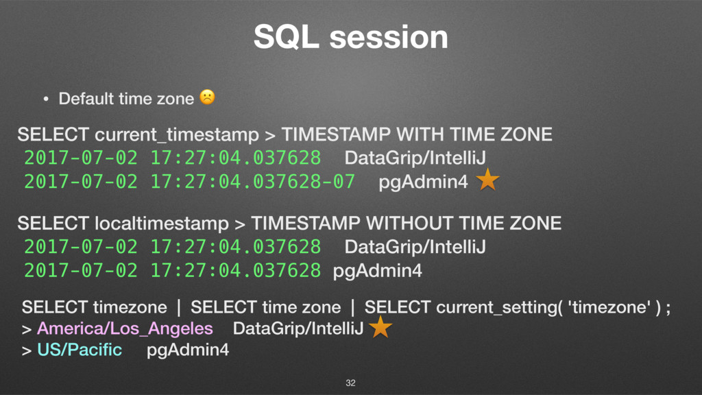 SQL session • Default time zone ☹ 32 SELECT cur...