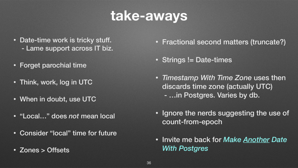 take-aways • Date-time work is tricky stuff. -...