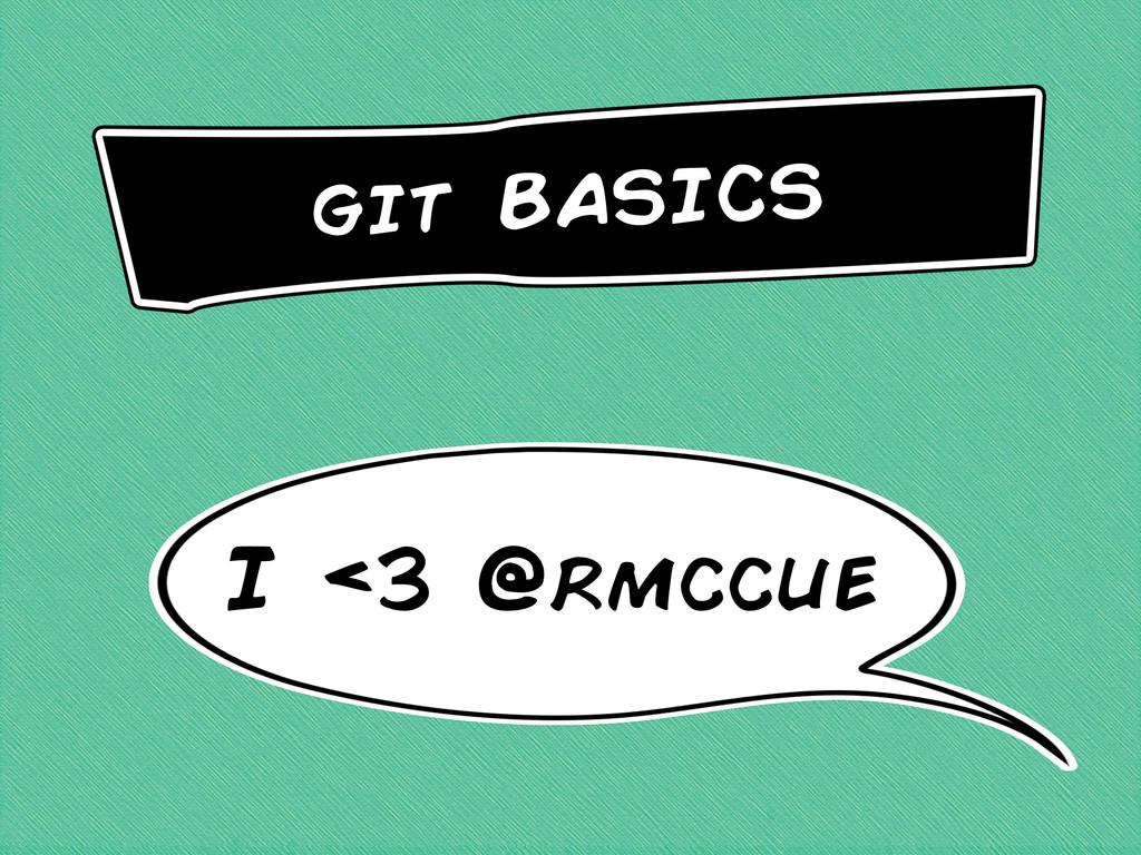 git basics I <3 @rmccue