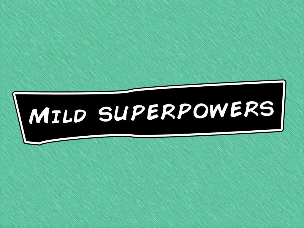 Mild superpowers