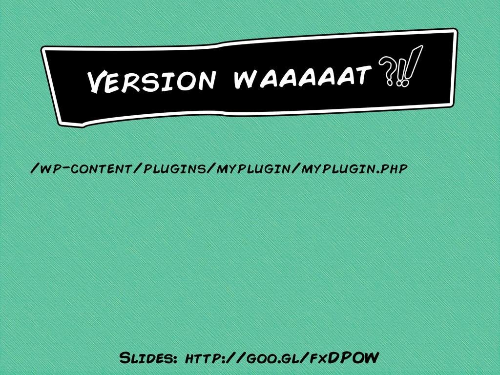 /wp-content/plugins/myplugin/myplugin.php Versi...