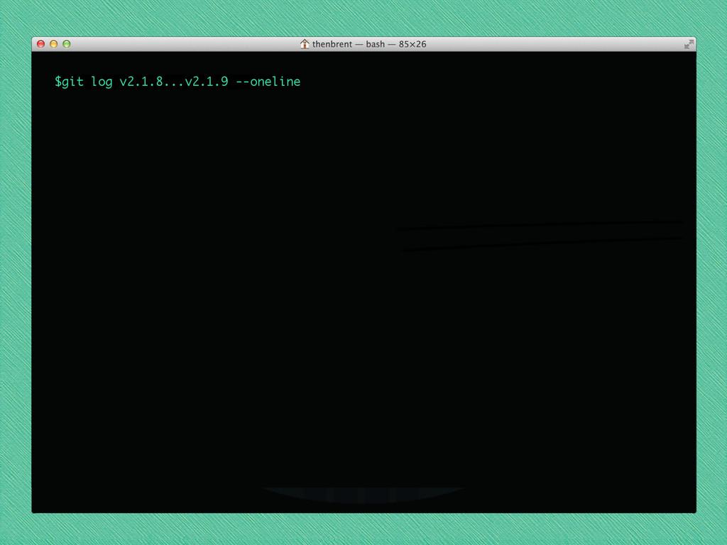 $git log v2.1.8...v2.1.9 --oneline