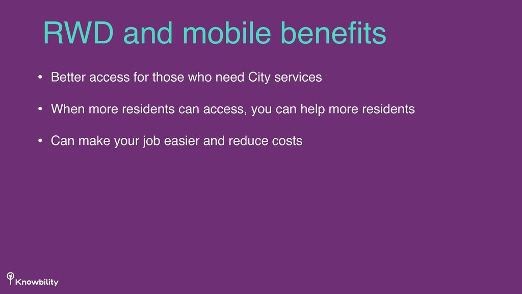 RWD and mobile benefits • Better access for thos...
