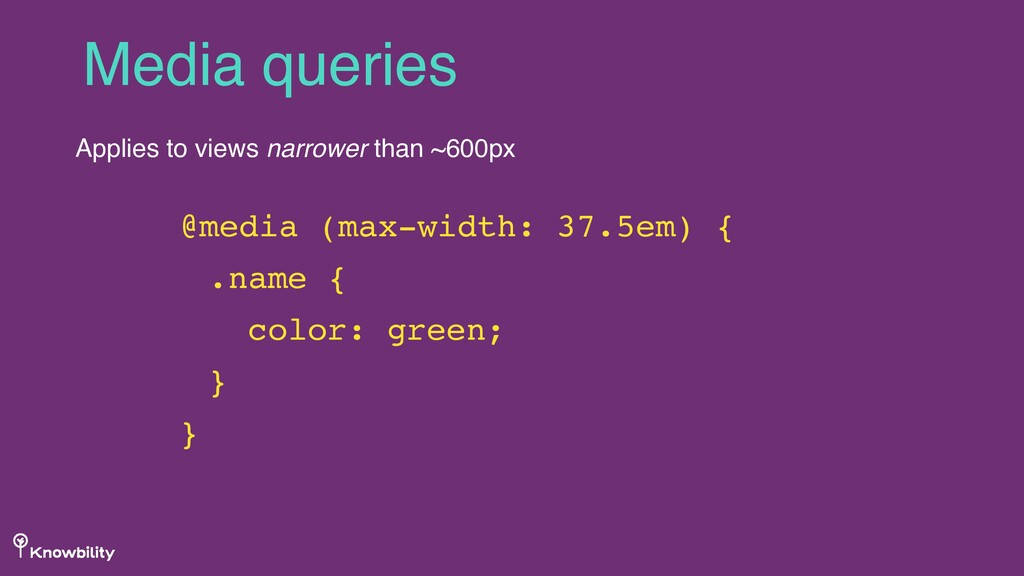 Media queries Applies to views narrower than ~6...