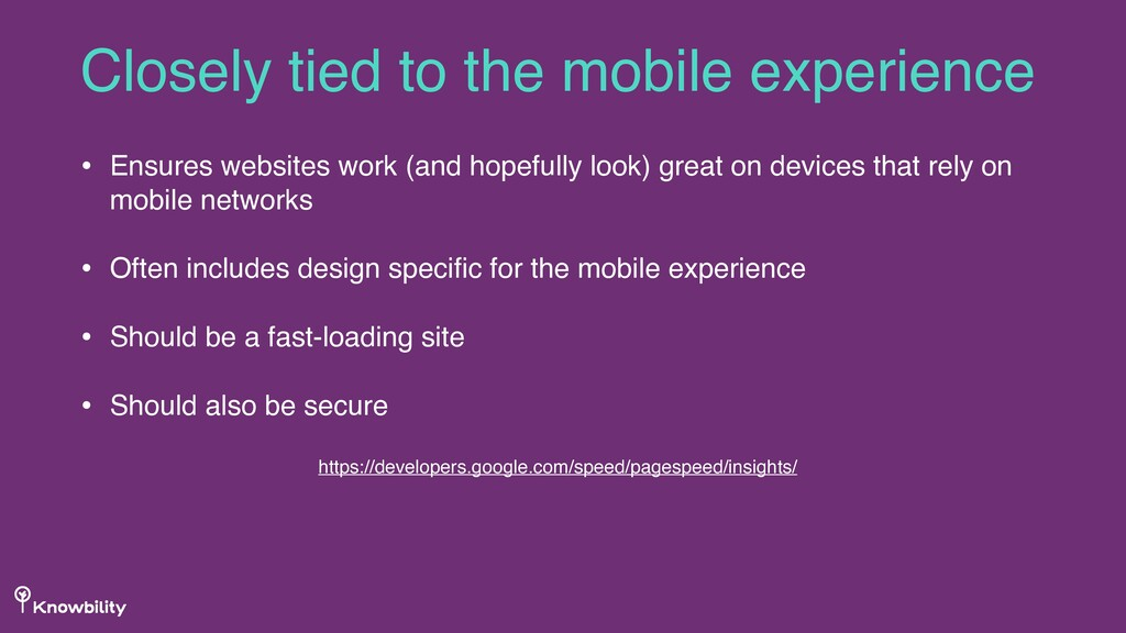 Closely tied to the mobile experience • Ensures...