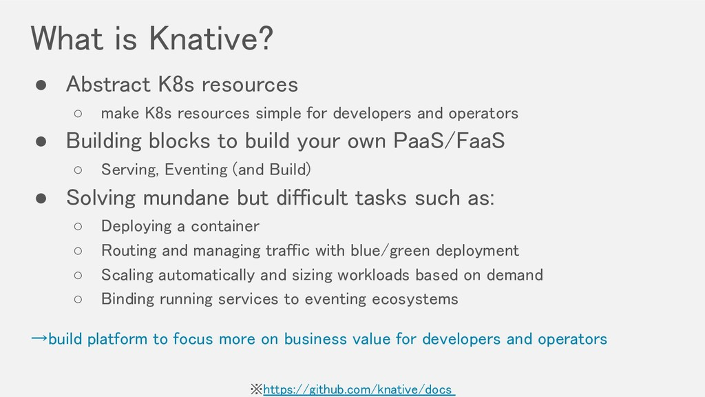 What is Knative? ● Abstract K8s resources ○ m...