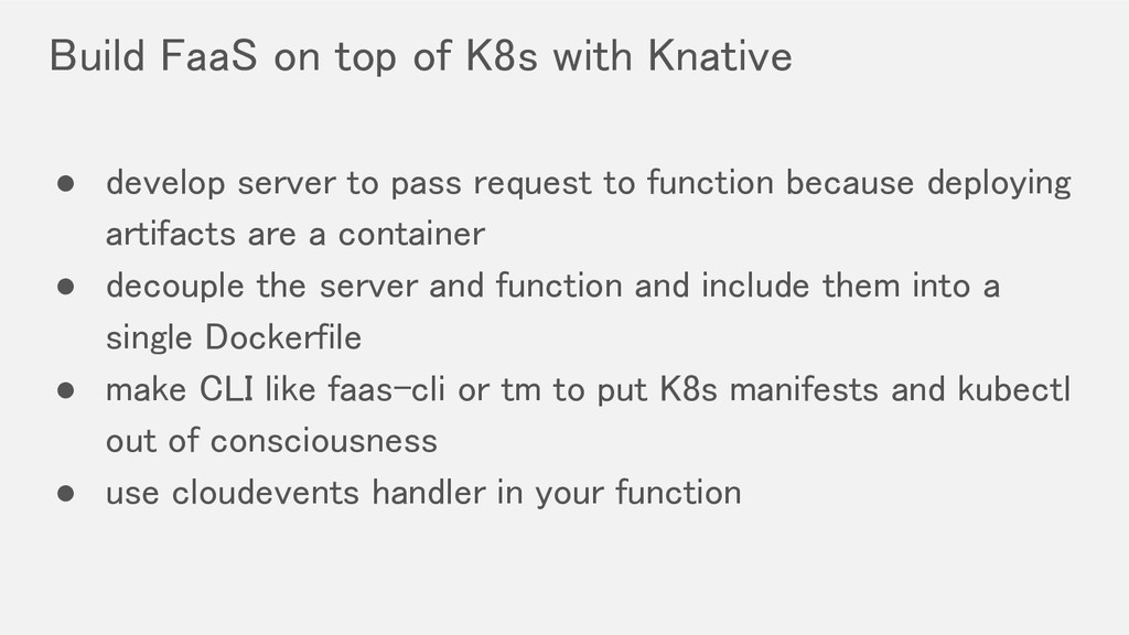 Build FaaS on top of K8s with Knative ● develo...