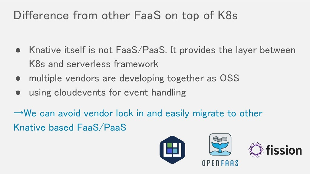 Difference from other FaaS on top of K8s ● Kna...