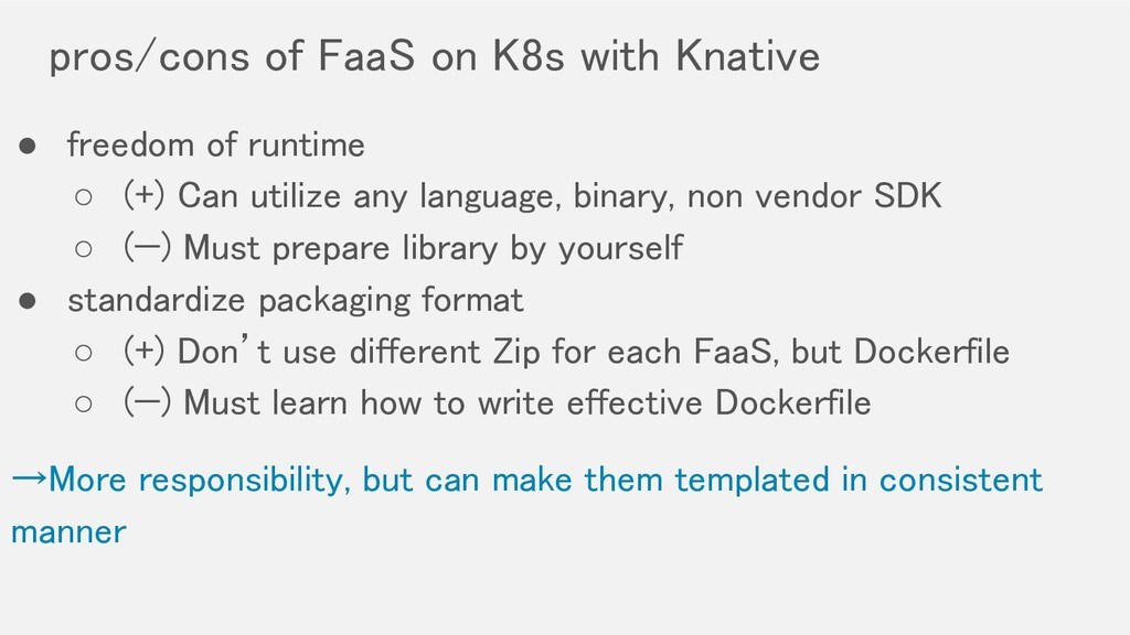 pros/cons of FaaS on K8s with Knative ● freedo...