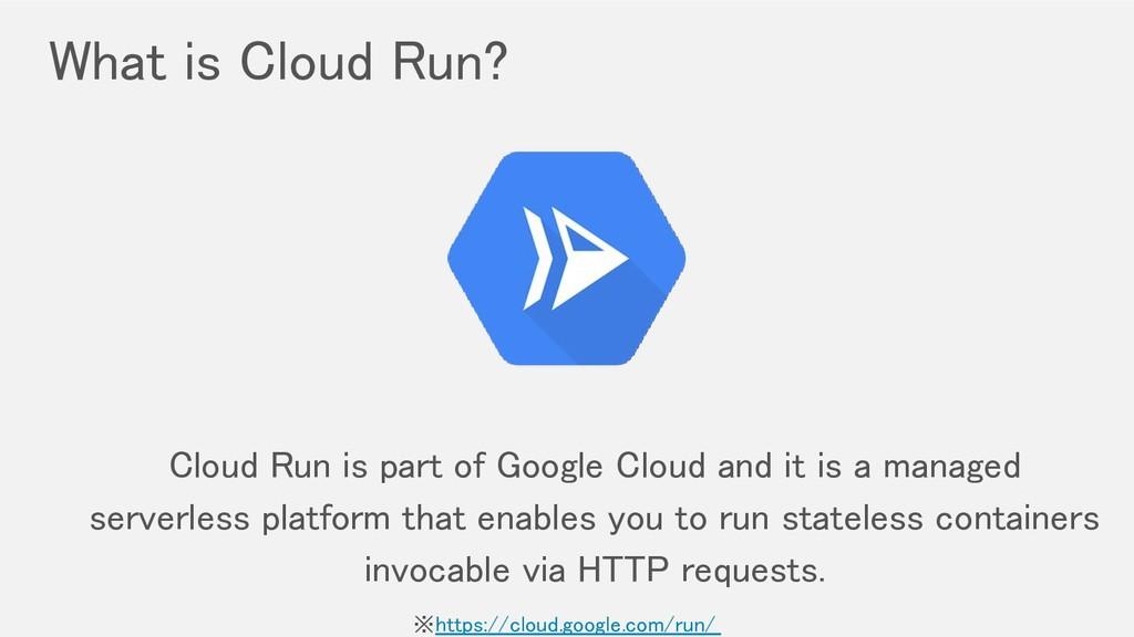 What is Cloud Run? Cloud Run is part of Google...