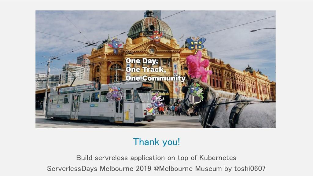 Thank you! Build servreless application on top...