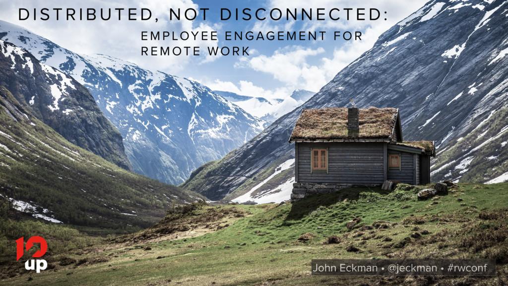 John Eckman • @jeckman • #wcus • 10up.com D I S...