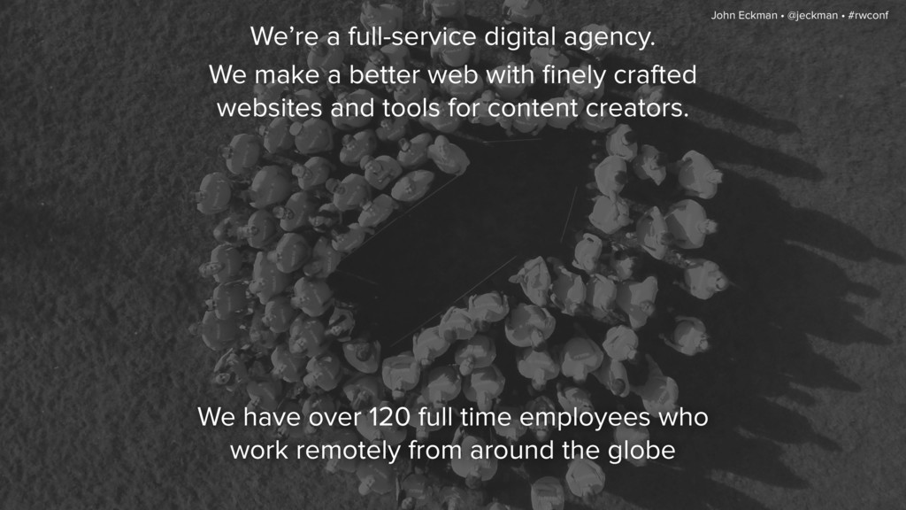 We have over 120 full time employees who work r...