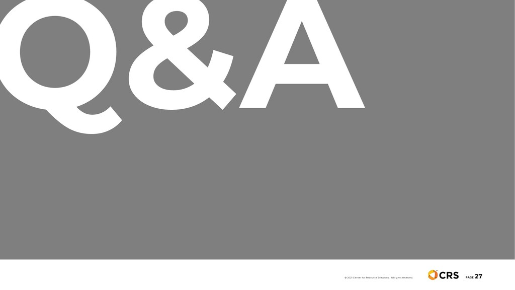 Q&A PAGE 27 © 2021 Center for Resource Solution...