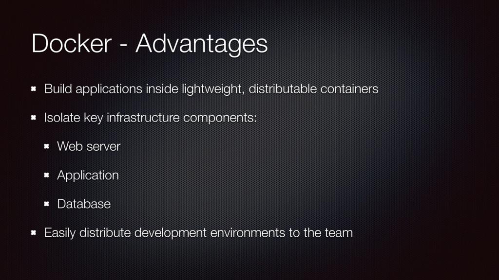 Docker - Advantages Build applications inside l...