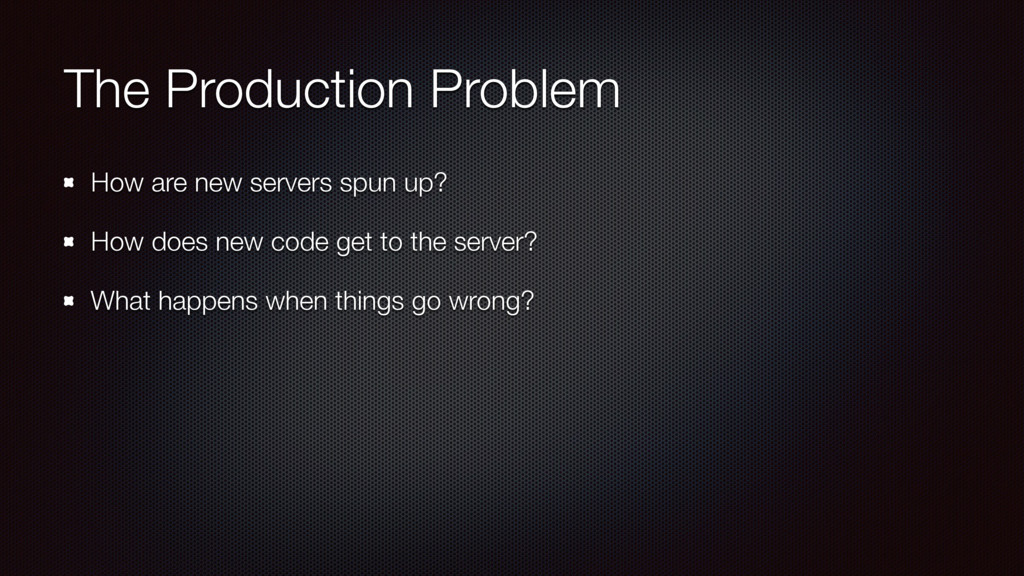 The Production Problem How are new servers spun...