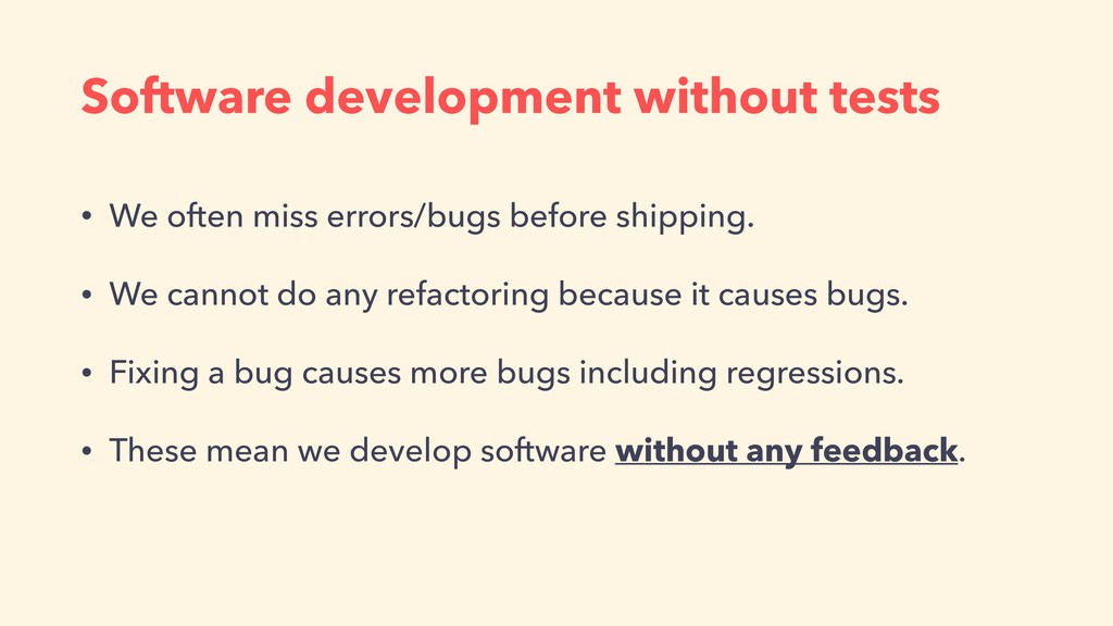 Software development without tests • We often m...