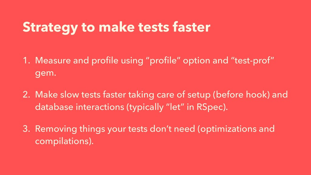 Strategy to make tests faster 1. Measure and pr...