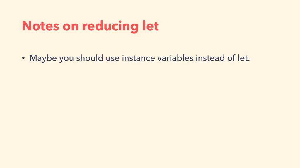 Notes on reducing let • Maybe you should use in...