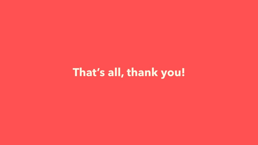 That's all, thank you!
