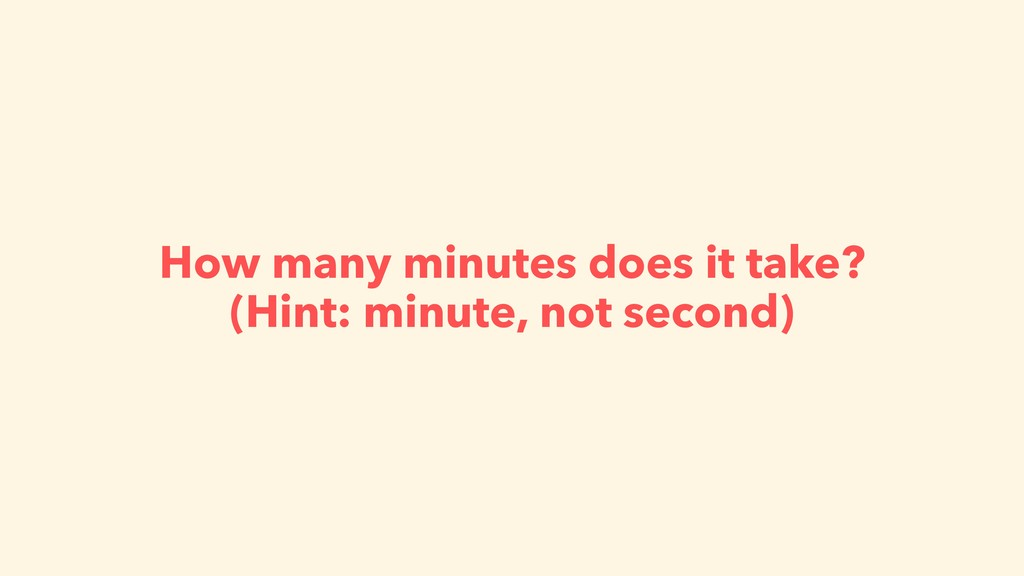 How many minutes does it take? (Hint: minute, n...